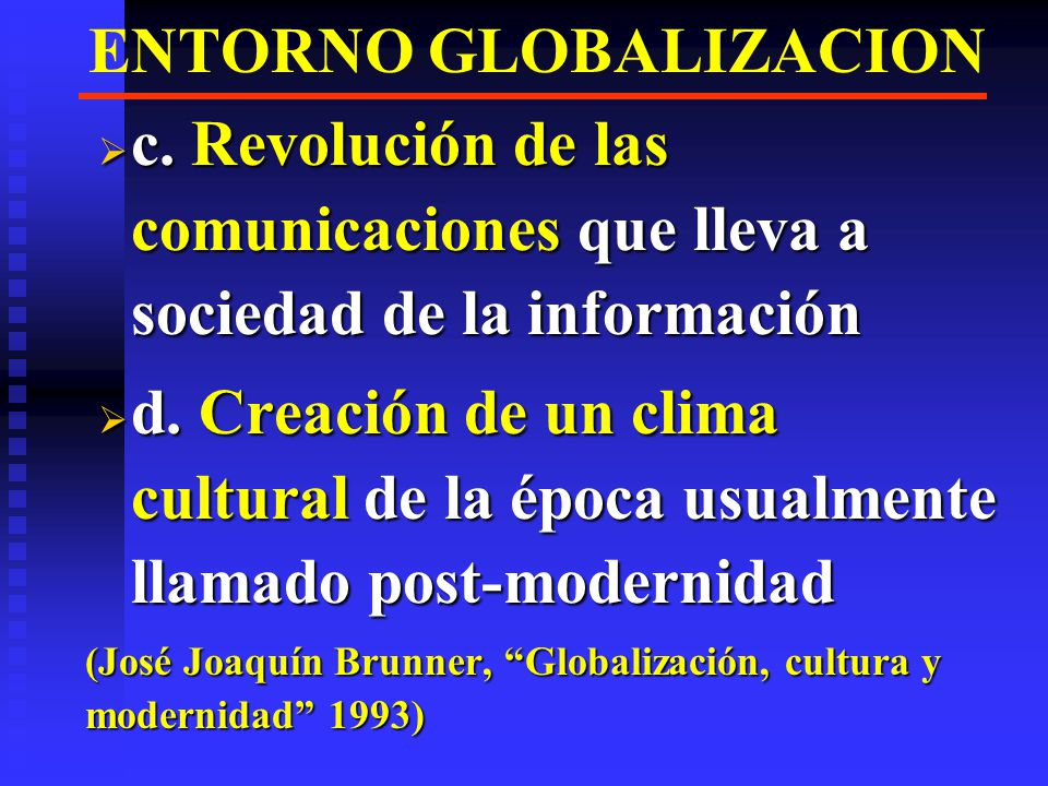 ENTORNO GLOBALIZACION c.Revolución de las comunicaciones que lleva a sociedad de la información c.