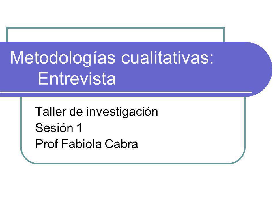 Metodologías cualitativas: Entrevista Taller de investigación Sesión 1 Prof Fabiola Cabra