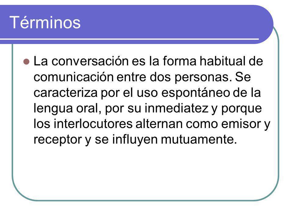 Términos La conversación es la forma habitual de comunicación entre dos personas.