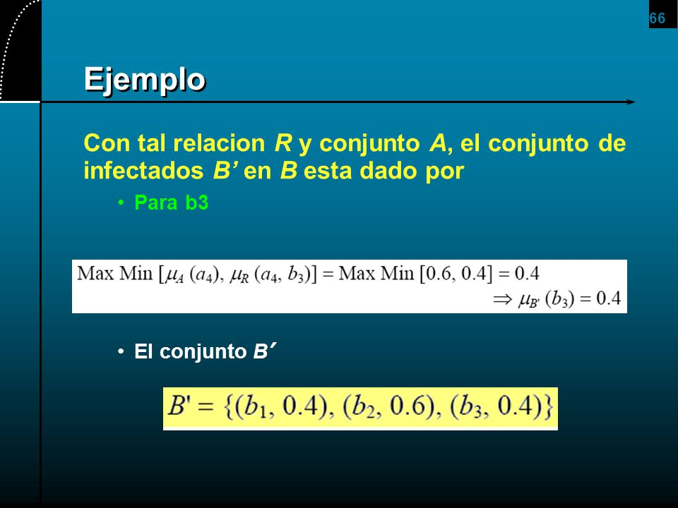 66 Ejemplo Con tal relacion R y conjunto A, el conjunto de infectados B en B esta dado por Para b3 El conjunto B