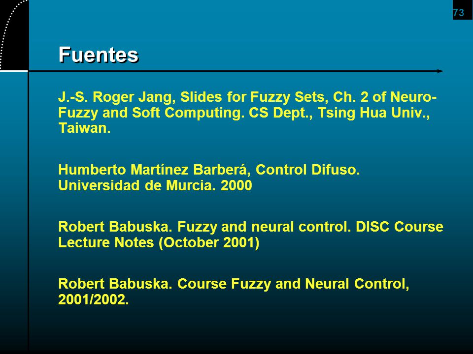 73 Fuentes J.-S. Roger Jang, Slides for Fuzzy Sets, Ch. 2 of Neuro- Fuzzy and Soft Computing. CS Dept., Tsing Hua Univ., Taiwan. Humberto Martínez Bar