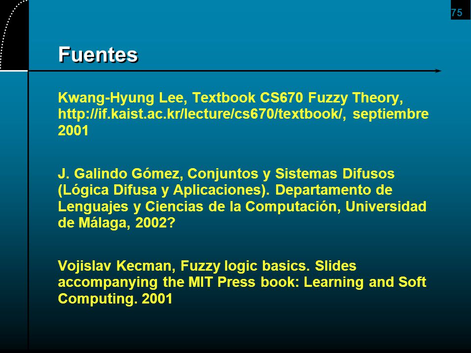 75 Fuentes Kwang-Hyung Lee, Textbook CS670 Fuzzy Theory, http://if.kaist.ac.kr/lecture/cs670/textbook/, septiembre 2001 J. Galindo Gómez, Conjuntos y