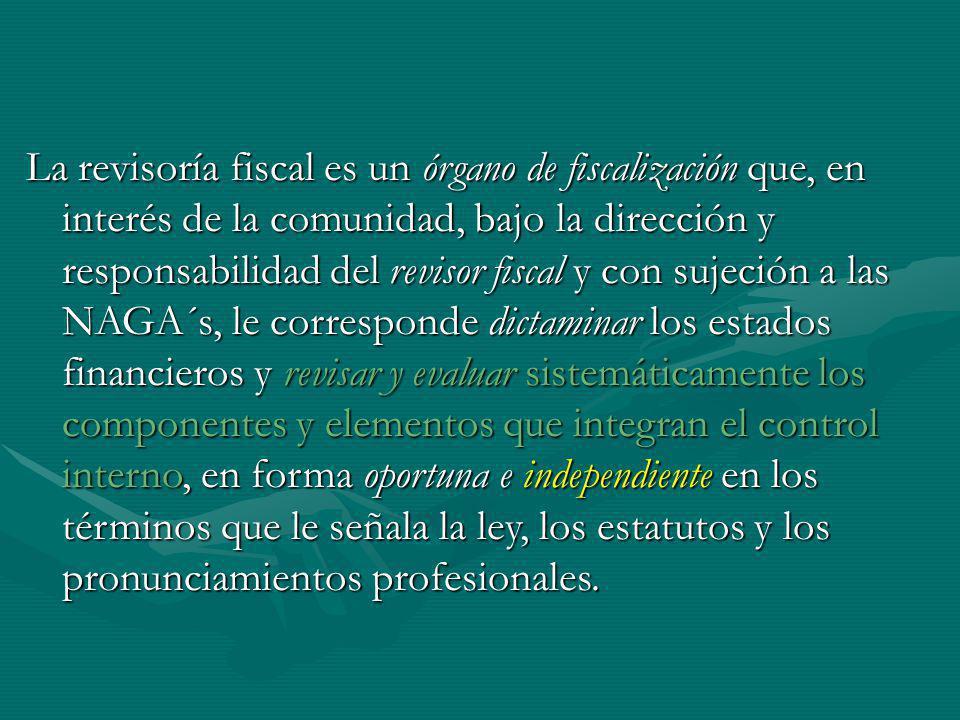 La revisoría fiscal es un órgano de fiscalización que, en interés de la comunidad, bajo la dirección y responsabilidad del revisor fiscal y con sujeci