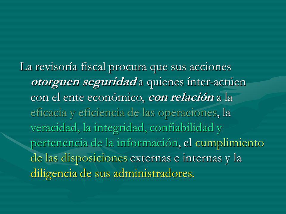 La revisoría fiscal procura que sus acciones otorguen seguridad a quienes ínter-actúen con el ente económico, con relación a la eficacia y eficiencia
