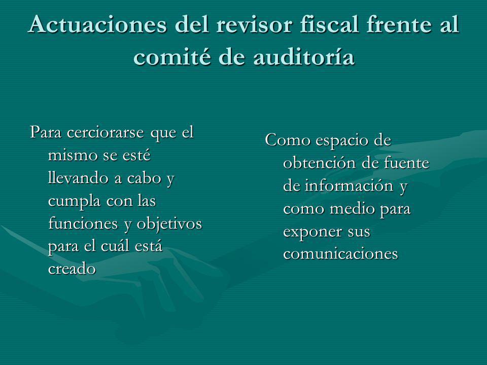 Actuaciones del revisor fiscal frente al comité de auditoría Para cerciorarse que el mismo se esté llevando a cabo y cumpla con las funciones y objeti