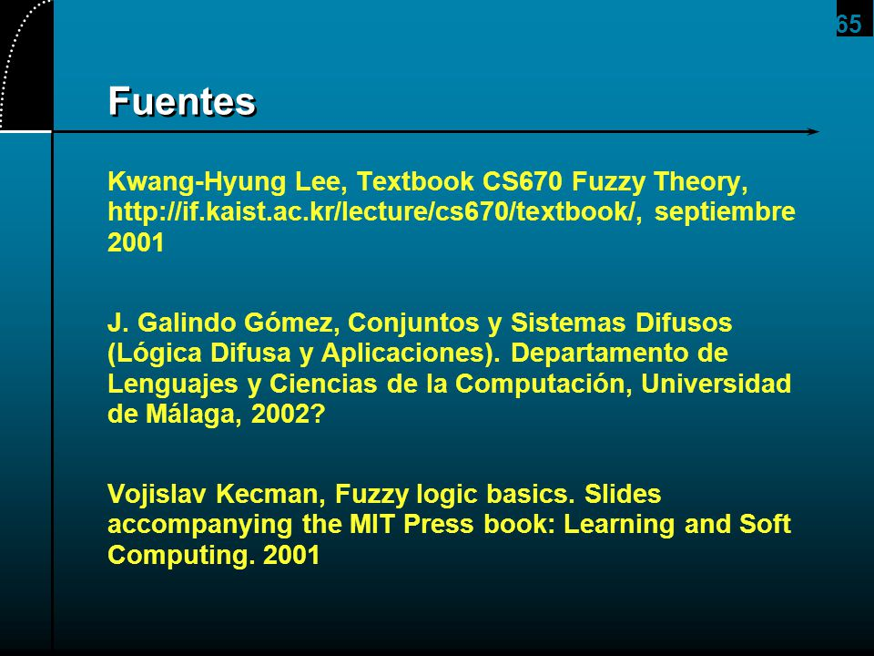 65 Fuentes Kwang-Hyung Lee, Textbook CS670 Fuzzy Theory, http://if.kaist.ac.kr/lecture/cs670/textbook/, septiembre 2001 J. Galindo Gómez, Conjuntos y