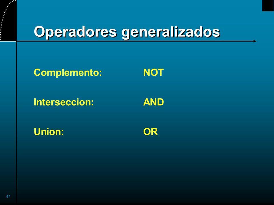 47 Operadores generalizados Complemento:NOT Interseccion:AND Union:OR