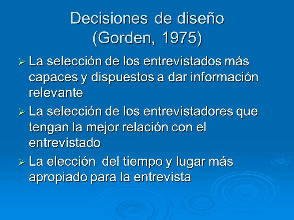 Decisiones de diseño (Gorden, 1975) La selección de los entrevistados más capaces y dispuestos a dar información relevante La selección de los entrevi