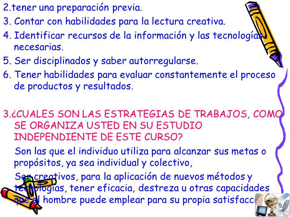 2.tener una preparación previa. 3. Contar con habilidades para la lectura creativa. 4. Identificar recursos de la información y las tecnologías necesa