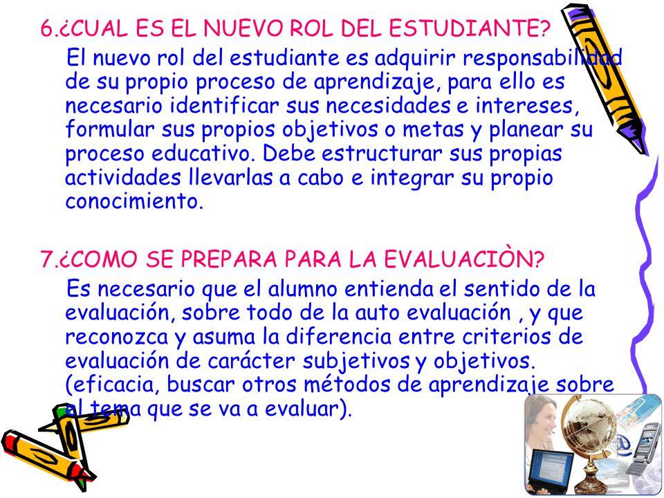 6.¿CUAL ES EL NUEVO ROL DEL ESTUDIANTE? El nuevo rol del estudiante es adquirir responsabilidad de su propio proceso de aprendizaje, para ello es nece