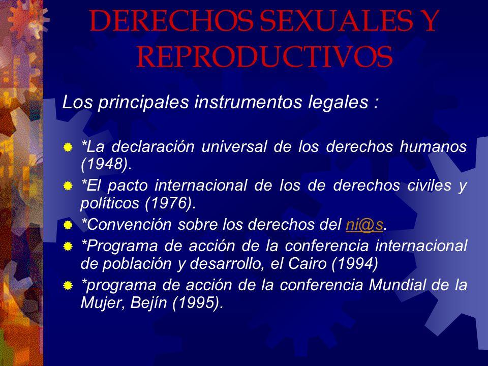 DERECHOS SEXUALES Y REPRODUCTIVOS Los principales instrumentos legales : *La declaración universal de los derechos humanos (1948).