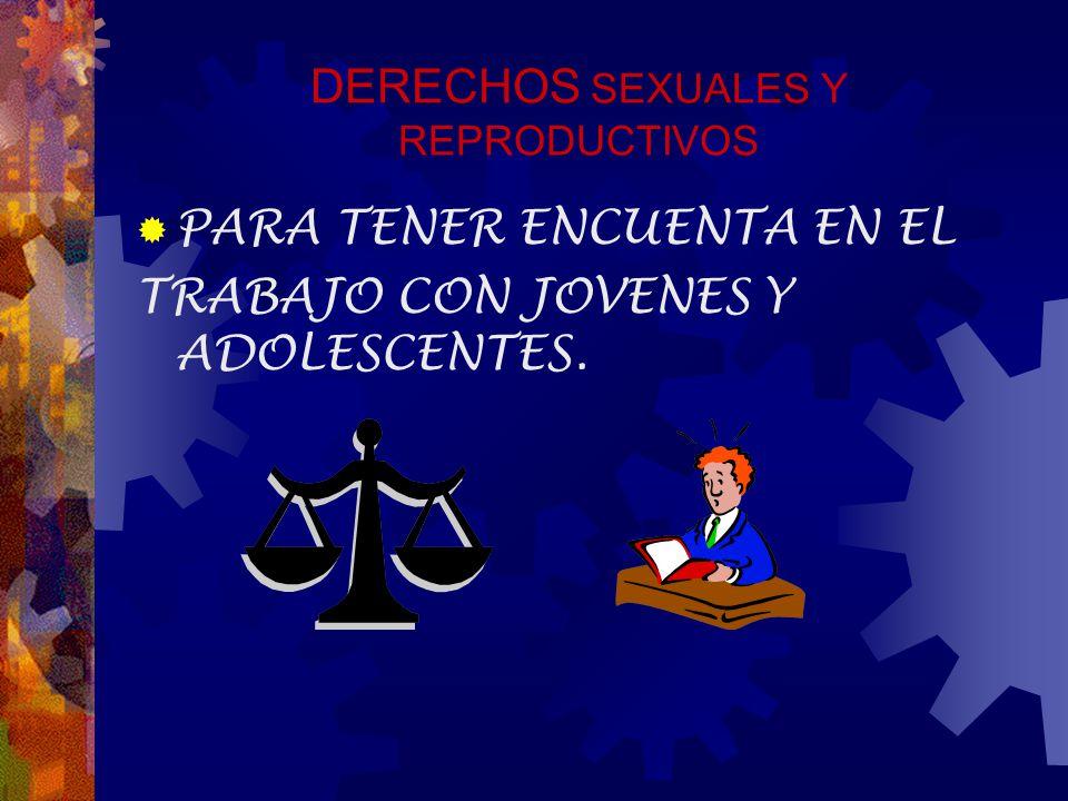 DERECHOS SEXUALES Y REPRODUCTIVOS PARA TENER ENCUENTA EN EL TRABAJO CON JOVENES Y ADOLESCENTES.