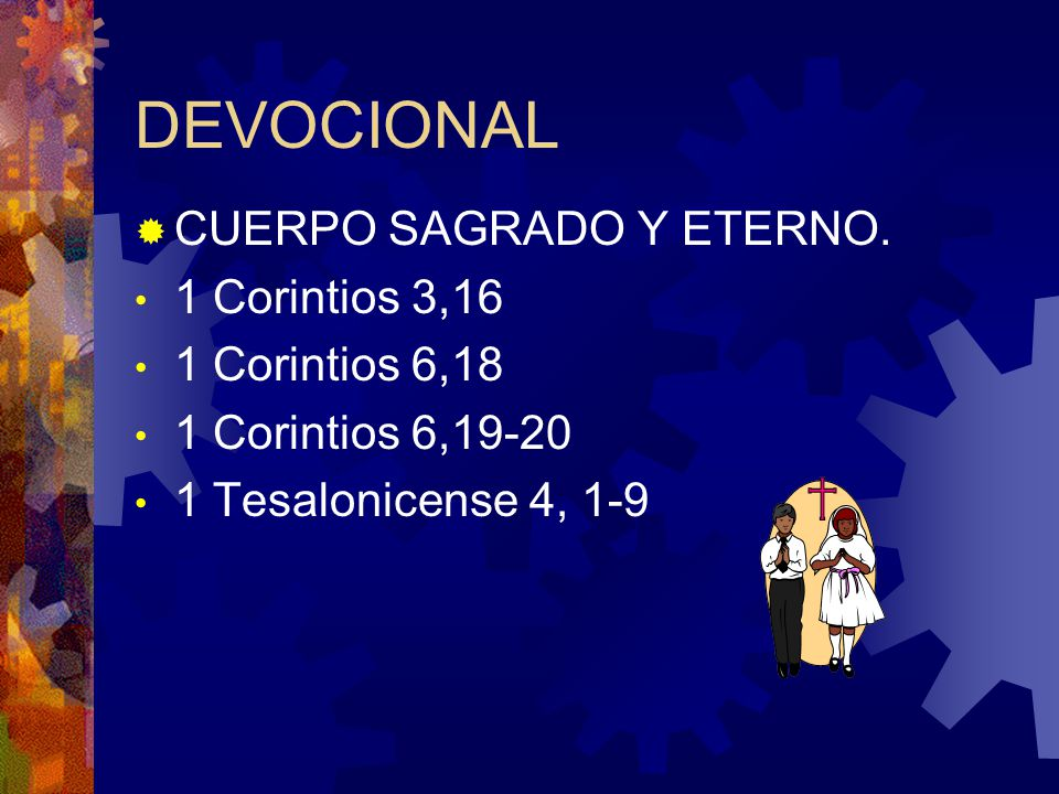 DEVOCIONAL CUERPO SAGRADO Y ETERNO. 1 Corintios 3,16 1 Corintios 6,18 1 Corintios 6,19-20 1 Tesalonicense 4, 1-9