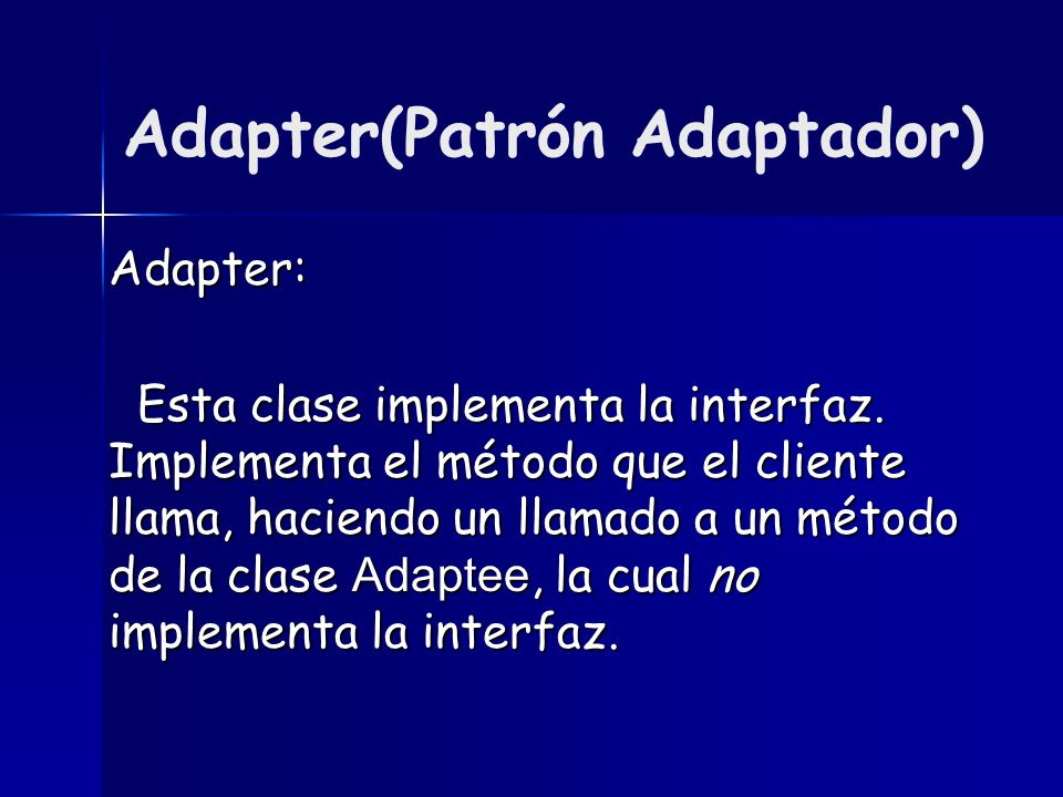 Adapter: Esta clase implementa la interfaz.