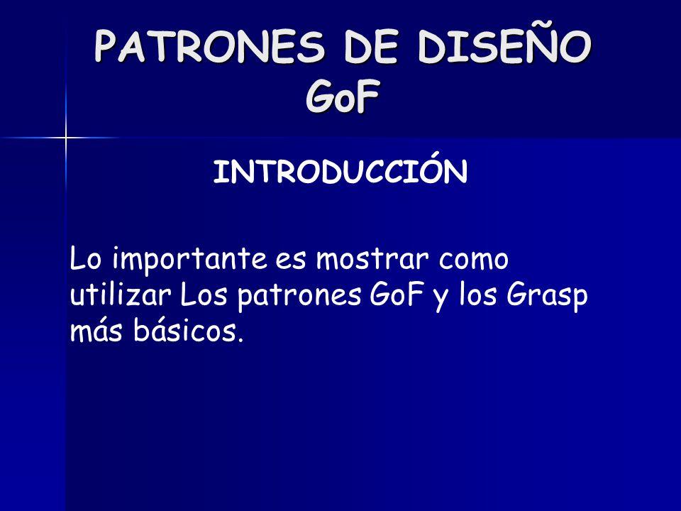 PATRONES DE DISEÑO GoF Patrones: Son principios y estilos que sirven Para diseñar los objetos.