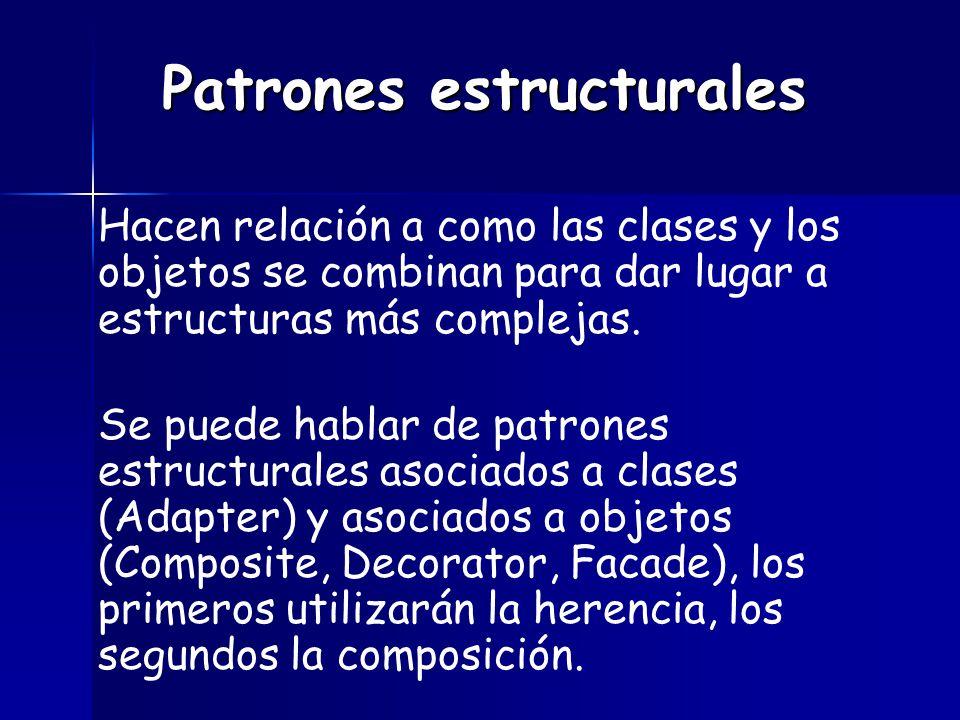 Patrones estructurales Los patrones estructurales asociados con objetos describen formas de componer los objetos para conseguir nueva funcionalidad.