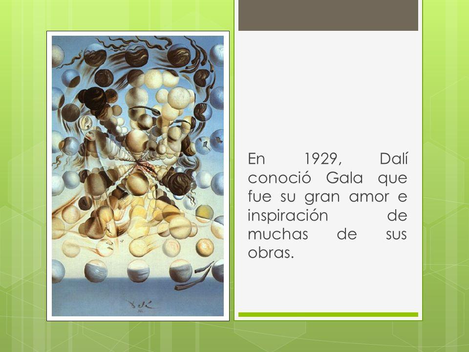En 1929, Dalí conoció Gala que fue su gran amor e inspiración de muchas de sus obras.