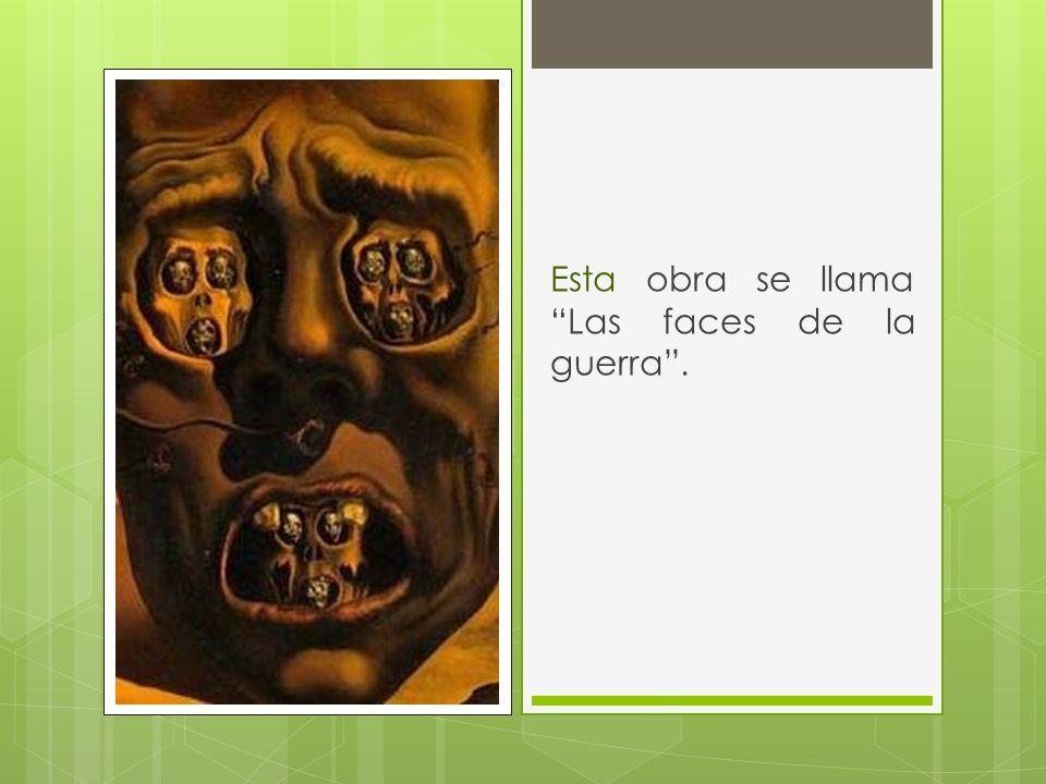 Esta obra se llama Las faces de la guerra.