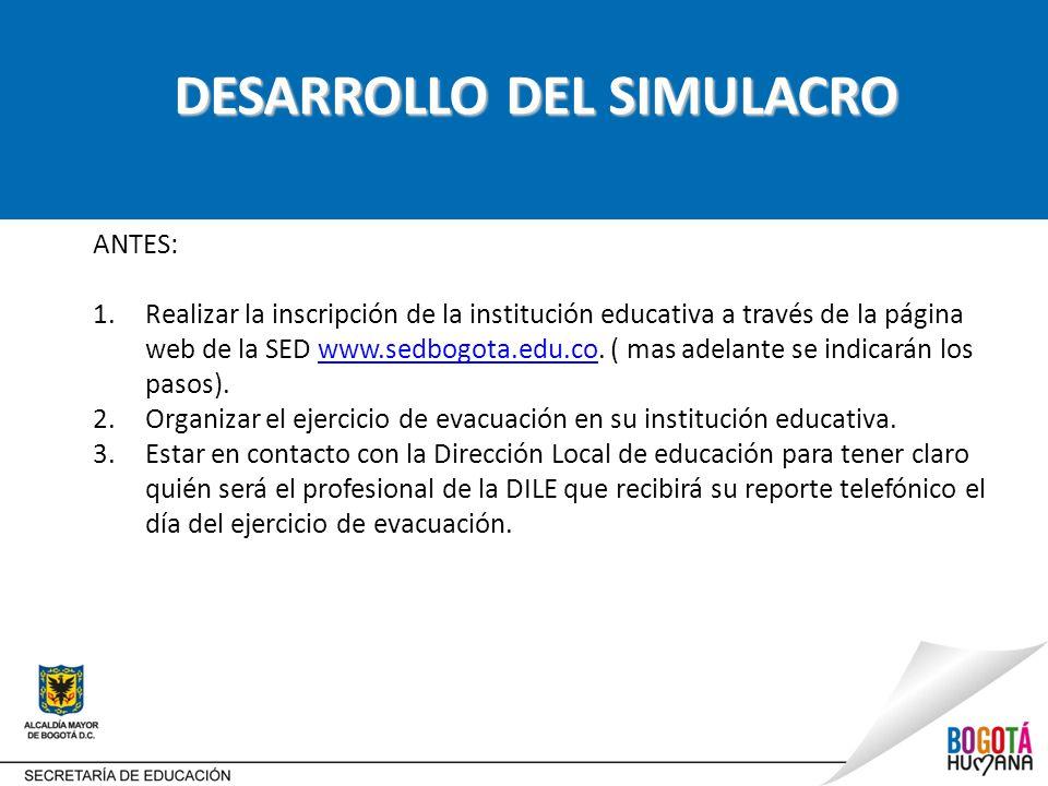 DESARROLLO DEL SIMULACRO ANTES: 1.Realizar la inscripción de la institución educativa a través de la página web de la SED www.sedbogota.edu.co.