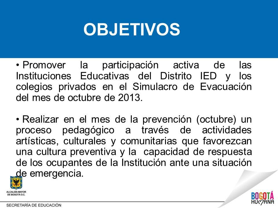 Promover la participación activa de las Instituciones Educativas del Distrito IED y los colegios privados en el Simulacro de Evacuación del mes de octubre de 2013.