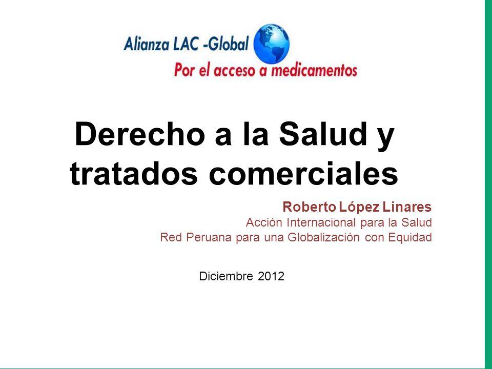 Derecho a la Salud y tratados comerciales Roberto López Linares Acción Internacional para la Salud Red Peruana para una Globalización con Equidad Dici