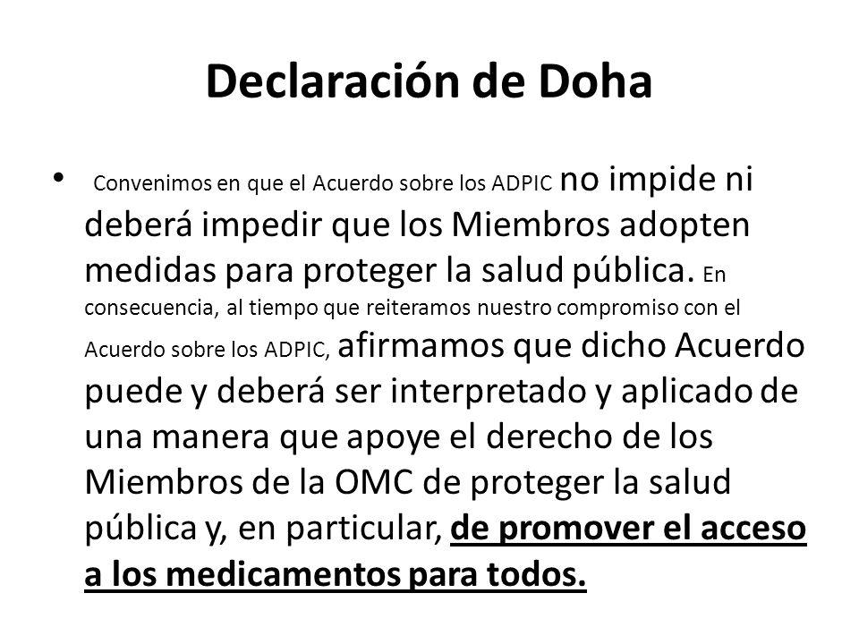 Declaración de Doha Convenimos en que el Acuerdo sobre los ADPIC no impide ni deberá impedir que los Miembros adopten medidas para proteger la salud p