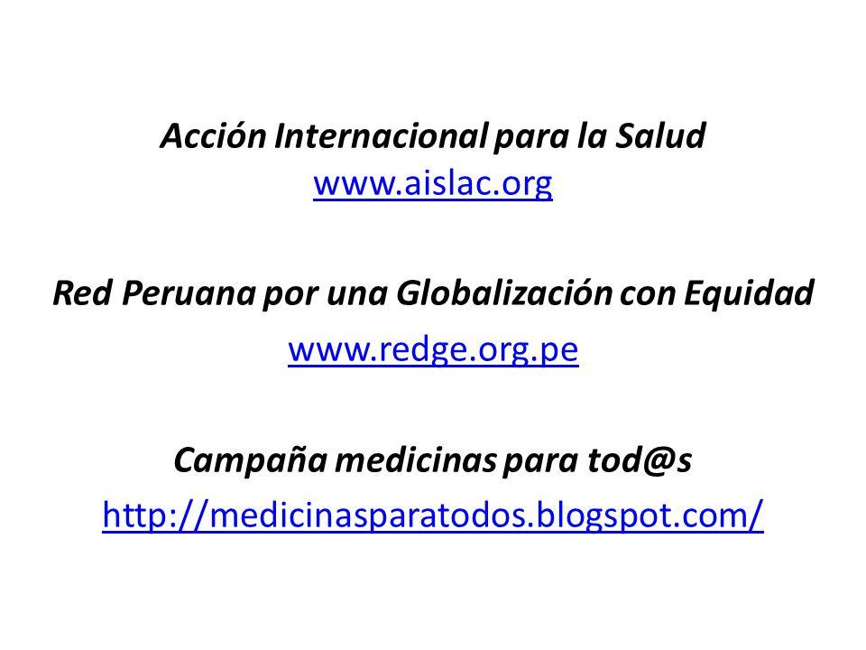 Acción Internacional para la Salud www.aislac.org www.aislac.org Red Peruana por una Globalización con Equidad www.redge.org.pe Campaña medicinas para