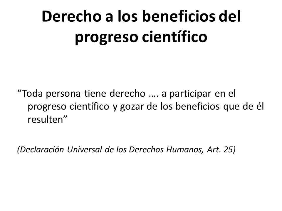Derecho a los beneficios del progreso científico Toda persona tiene derecho …. a participar en el progreso científico y gozar de los beneficios que de