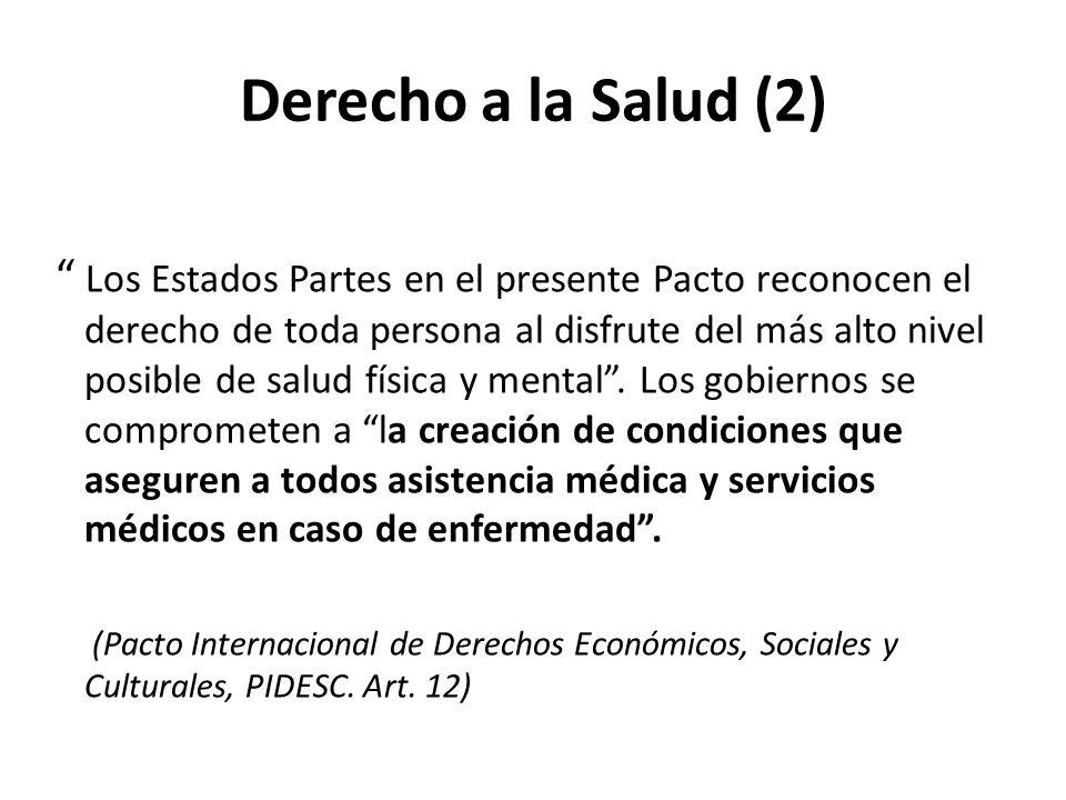 Derecho a la Salud (2) Los Estados Partes en el presente Pacto reconocen el derecho de toda persona al disfrute del más alto nivel posible de salud fí