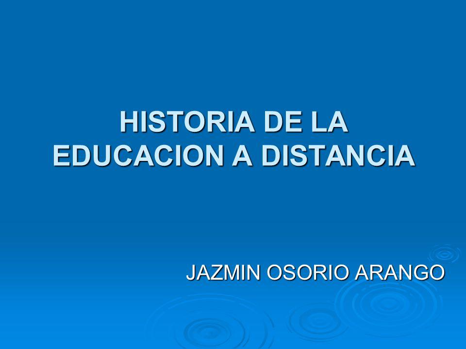 HISTORIA DE LA EDUCACION A DISTANCIA JAZMIN OSORIO ARANGO
