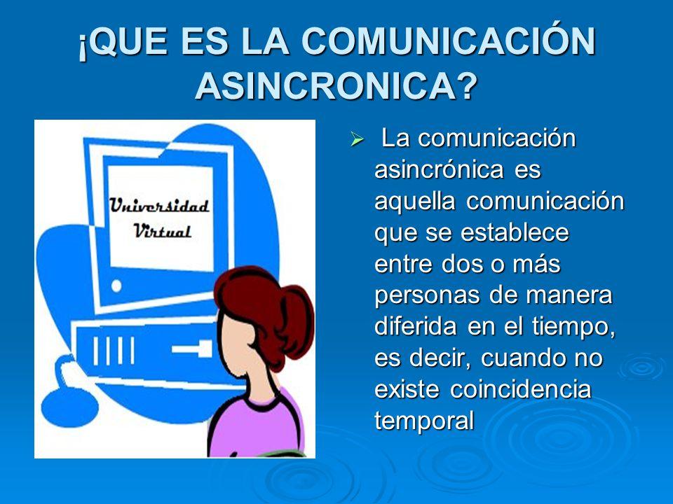¡QUE ES LA COMUNICACIÓN ASINCRONICA? La comunicación asincrónica es aquella comunicación que se establece entre dos o más personas de manera diferida