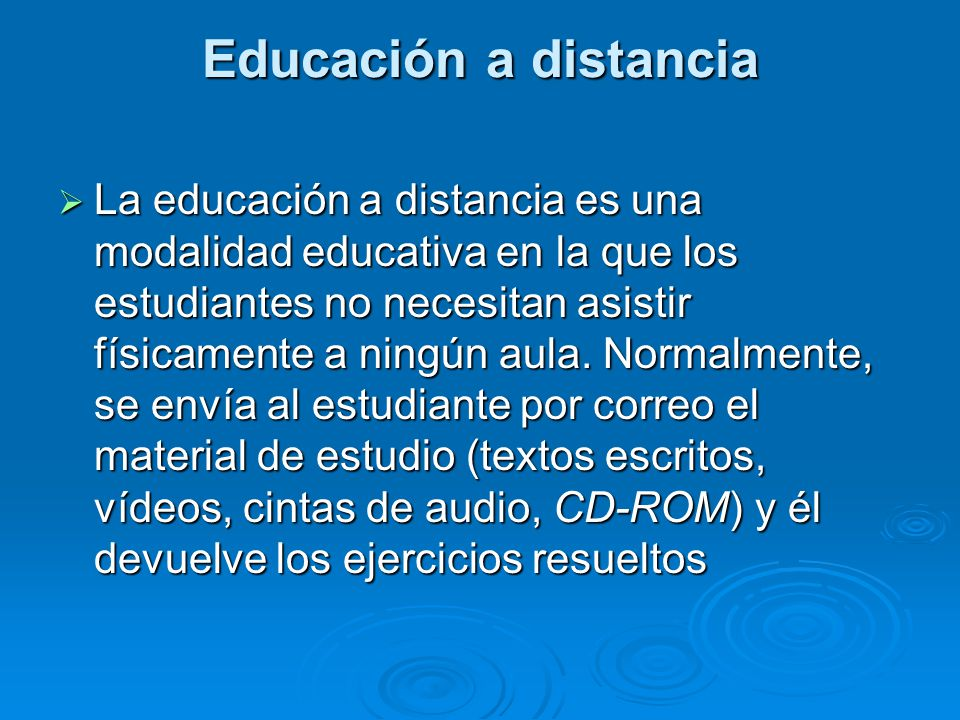 Educación a distancia La educación a distancia es una modalidad educativa en la que los estudiantes no necesitan asistir físicamente a ningún aula. No