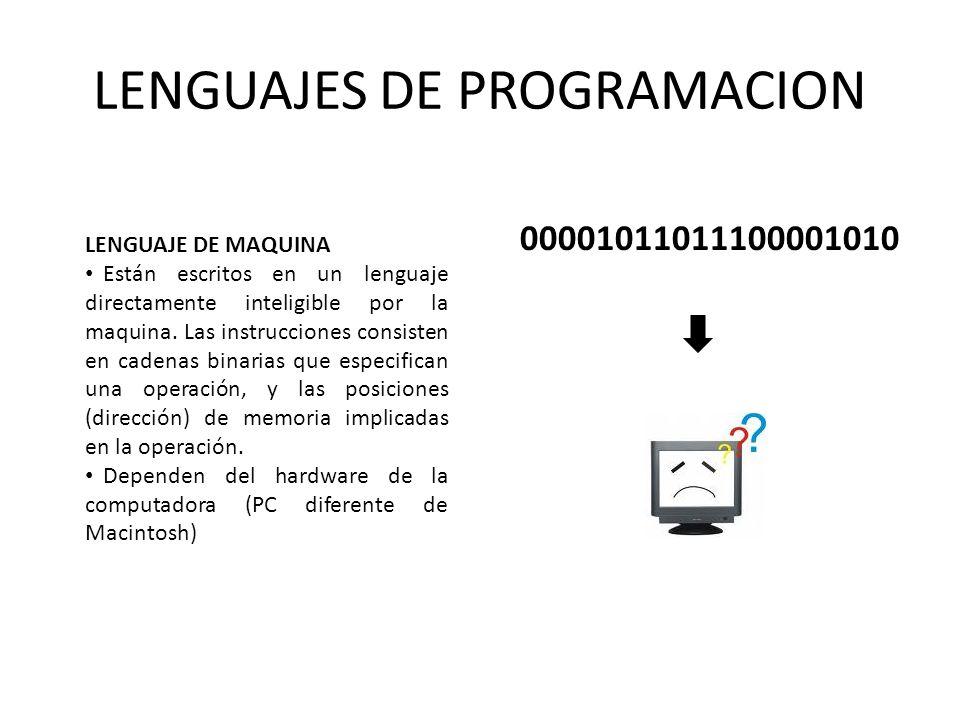 LENGUAJES DE PROGRAMACION LENGUAJE DE MAQUINA Están escritos en un lenguaje directamente inteligible por la maquina. Las instrucciones consisten en ca
