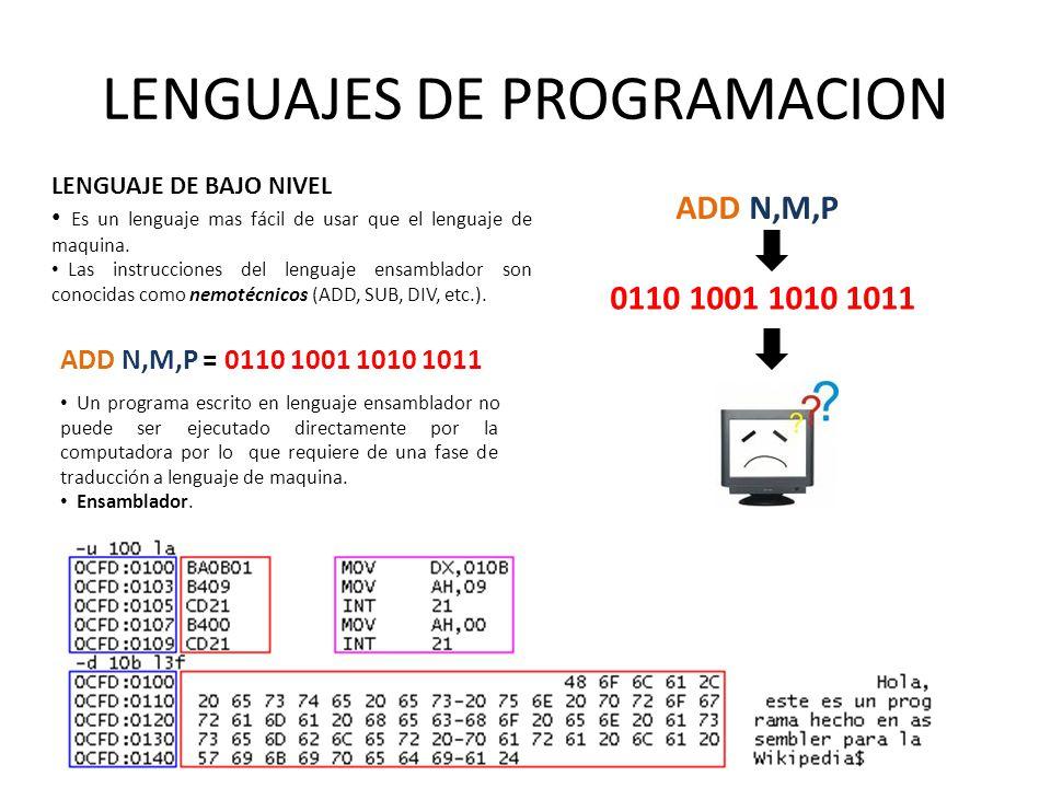 LENGUAJES DE PROGRAMACION LENGUAJE DE BAJO NIVEL Es un lenguaje mas fácil de usar que el lenguaje de maquina. Las instrucciones del lenguaje ensamblad