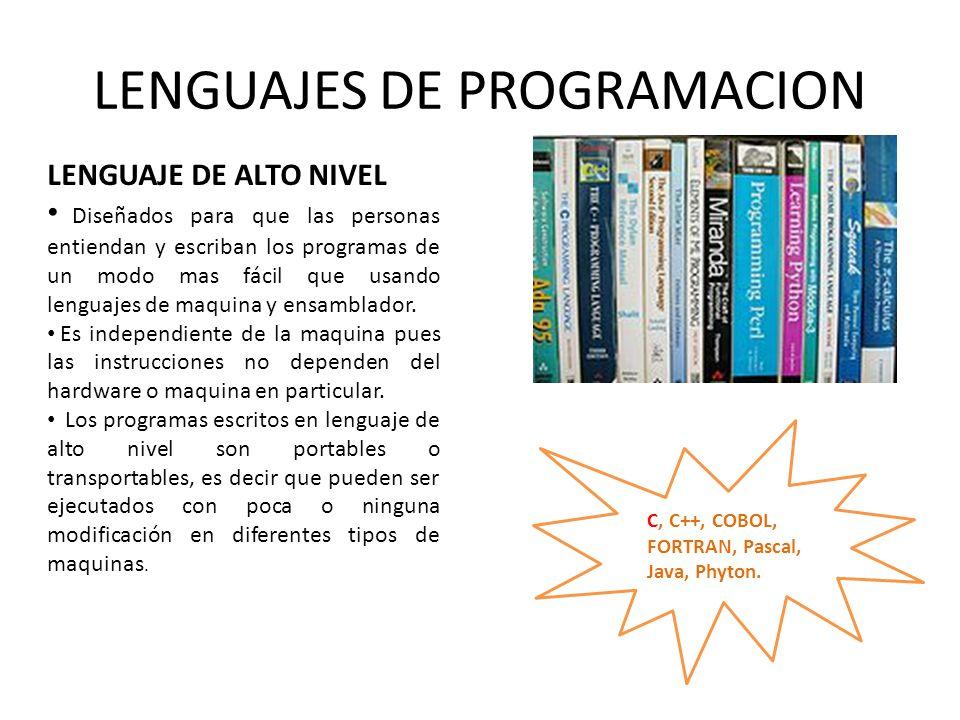 LENGUAJES DE PROGRAMACION LENGUAJE DE ALTO NIVEL Diseñados para que las personas entiendan y escriban los programas de un modo mas fácil que usando le