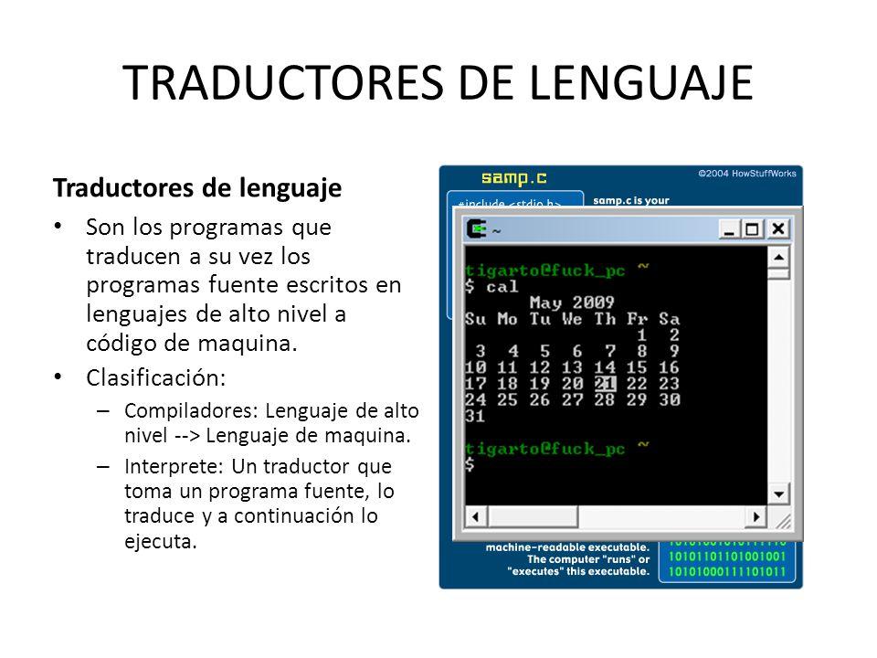 TRADUCTORES DE LENGUAJE Traductores de lenguaje Son los programas que traducen a su vez los programas fuente escritos en lenguajes de alto nivel a cód