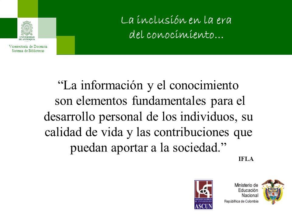Vicerrectoría de Docencia Sistema de Bibliotecas La información y el conocimiento son elementos fundamentales para el desarrollo personal de los individuos, su calidad de vida y las contribuciones que puedan aportar a la sociedad.