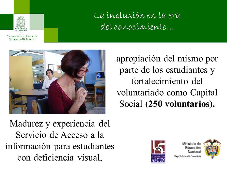 Vicerrectoría de Docencia Sistema de Bibliotecas apropiación del mismo por parte de los estudiantes y fortalecimiento del voluntariado como Capital Social (250 voluntarios).