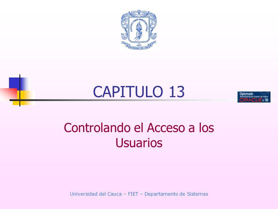 Universidad del Cauca – FIET – Departamento de Sistemas CAPITULO 13 Controlando el Acceso a los Usuarios