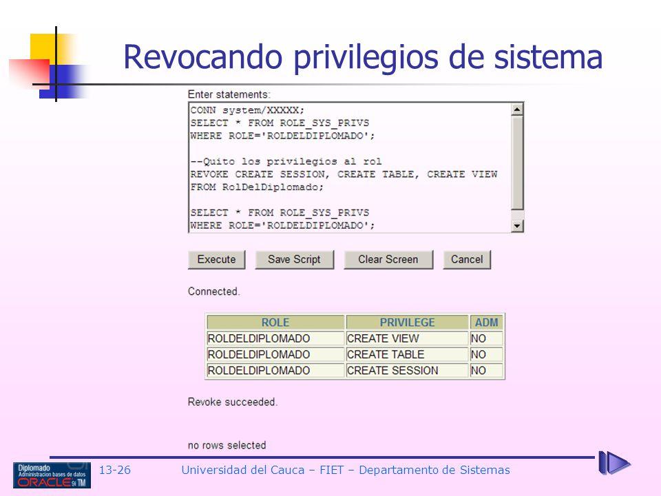 13-26 Universidad del Cauca – FIET – Departamento de Sistemas Revocando privilegios de sistema