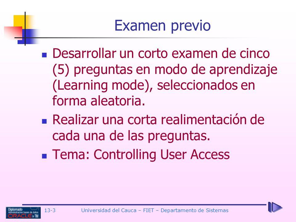 13-3 Universidad del Cauca – FIET – Departamento de Sistemas Desarrollar un corto examen de cinco (5) preguntas en modo de aprendizaje (Learning mode), seleccionados en forma aleatoria.