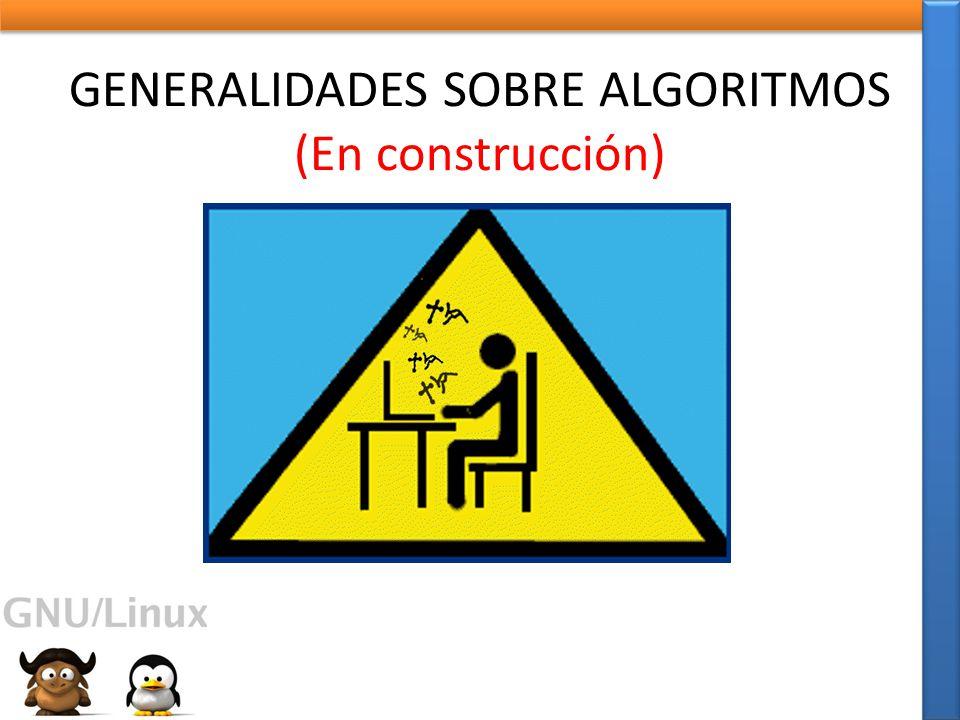 GENERALIDADES SOBRE ALGORITMOS (En construcción)