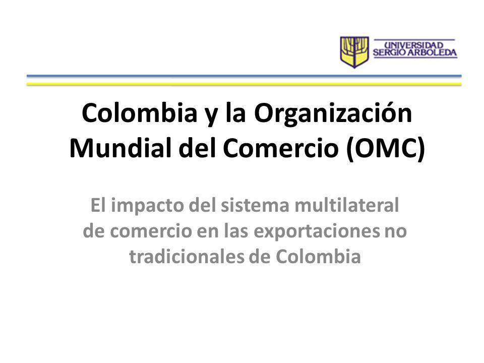 Colombia y la Organización Mundial del Comercio (OMC) El impacto del sistema multilateral de comercio en las exportaciones no tradicionales de Colombi