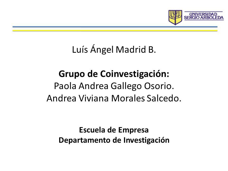 Luís Ángel Madrid B. Grupo de Coinvestigación: Paola Andrea Gallego Osorio. Andrea Viviana Morales Salcedo. Escuela de Empresa Departamento de Investi