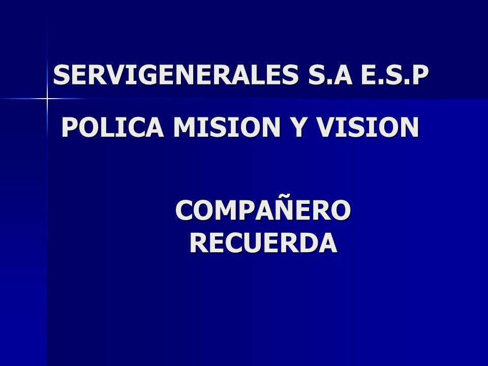 POLICA MISION Y VISION COMPAÑERO RECUERDA SERVIGENERALES S.A E.S.P