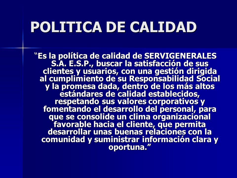 POLITICA DE CALIDAD Es la política de calidad de SERVIGENERALES S.A. E.S.P., buscar la satisfacción de sus clientes y usuarios, con una gestión dirigi