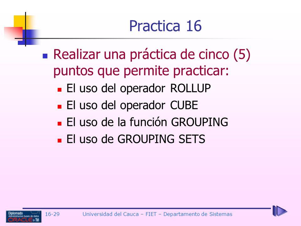 16-29Universidad del Cauca – FIET – Departamento de Sistemas Realizar una práctica de cinco (5) puntos que permite practicar: El uso del operador ROLL