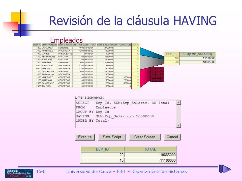 16-6Universidad del Cauca – FIET – Departamento de Sistemas Revisión de la cláusula HAVING Empleados
