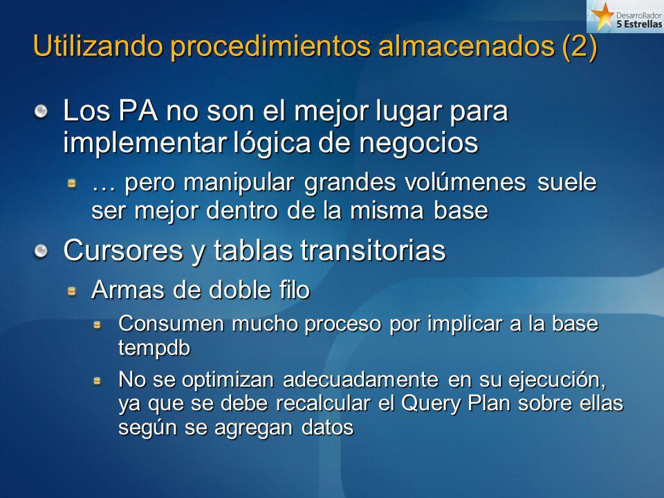 Utilizando procedimientos almacenados (2) Los PA no son el mejor lugar para implementar lógica de negocios … pero manipular grandes volúmenes suele se
