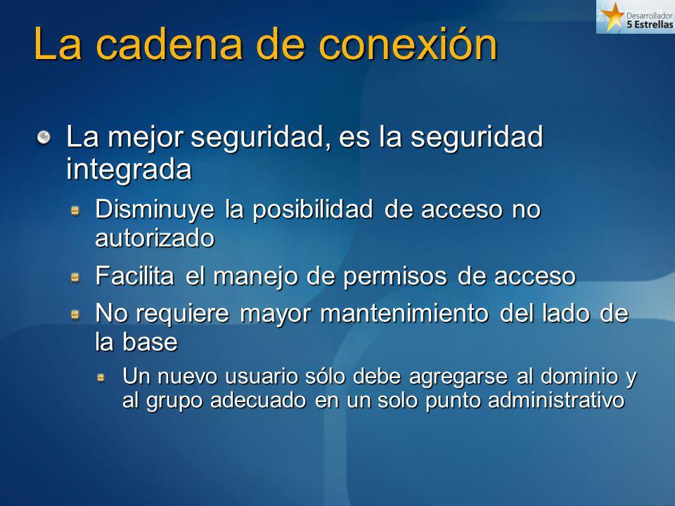 La cadena de conexión La mejor seguridad, es la seguridad integrada Disminuye la posibilidad de acceso no autorizado Facilita el manejo de permisos de